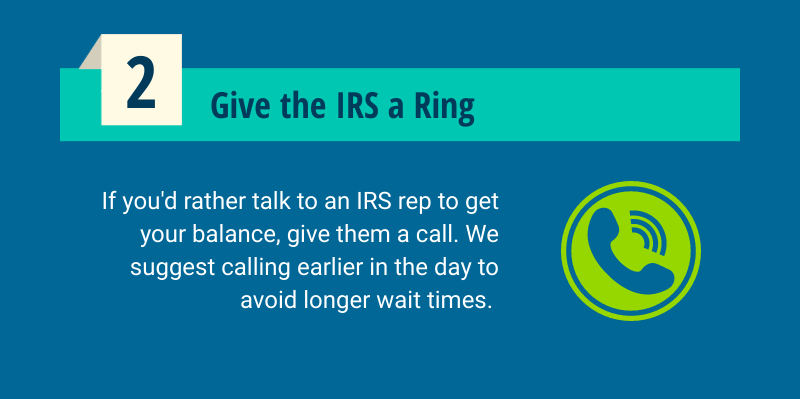 Call the IRS to inquire about your tax liability.