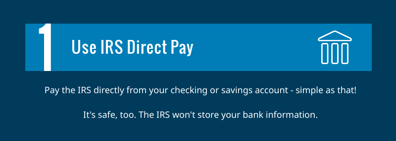 Use IRS Direct Pay to pay directly from your checking or savings account.